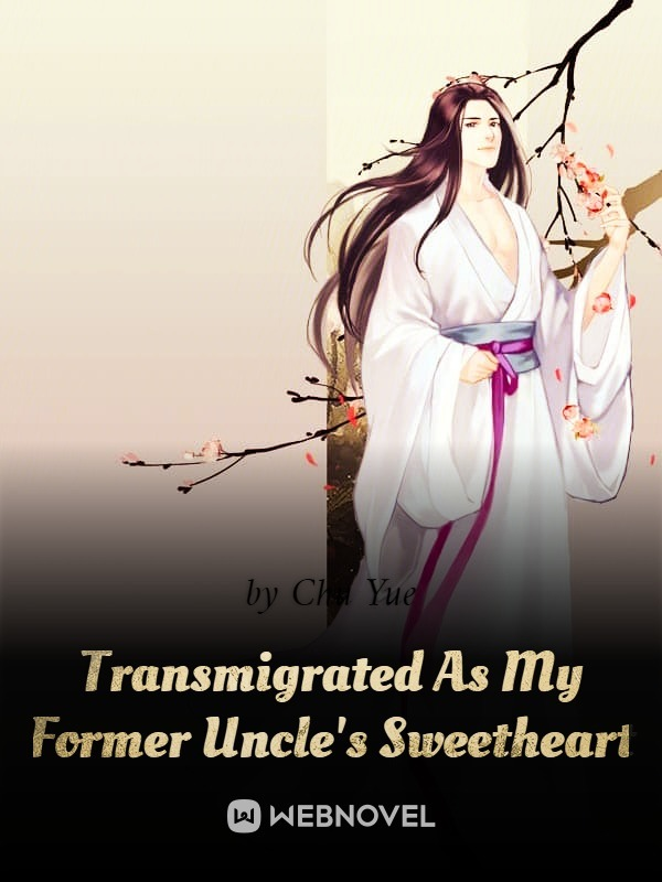 Transmigrated As My Former Uncle's Sweetheart