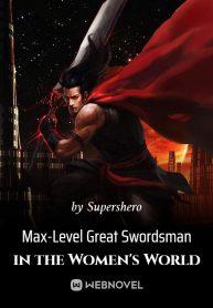 Max-Level Great Swordsman in the Women's World